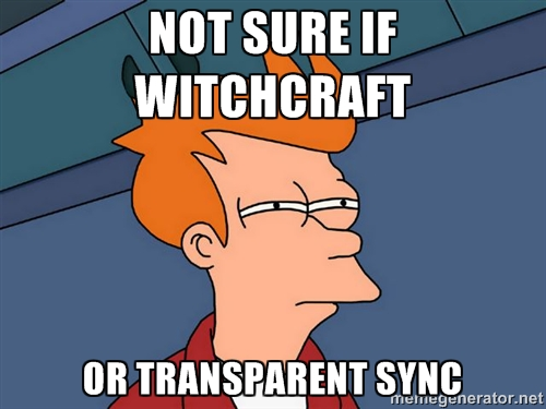 not sure if witchcraft, or transparent sync